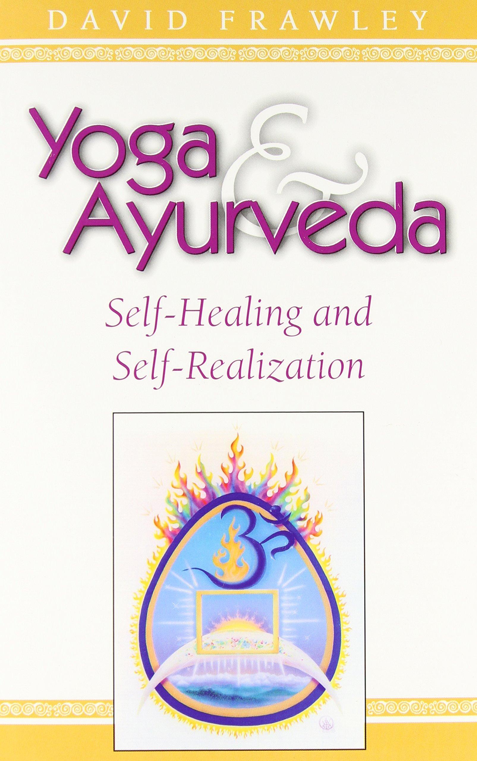 Yoga and Ayurveda: Self-Healing and Self-Realization (Dr. David Frawley)